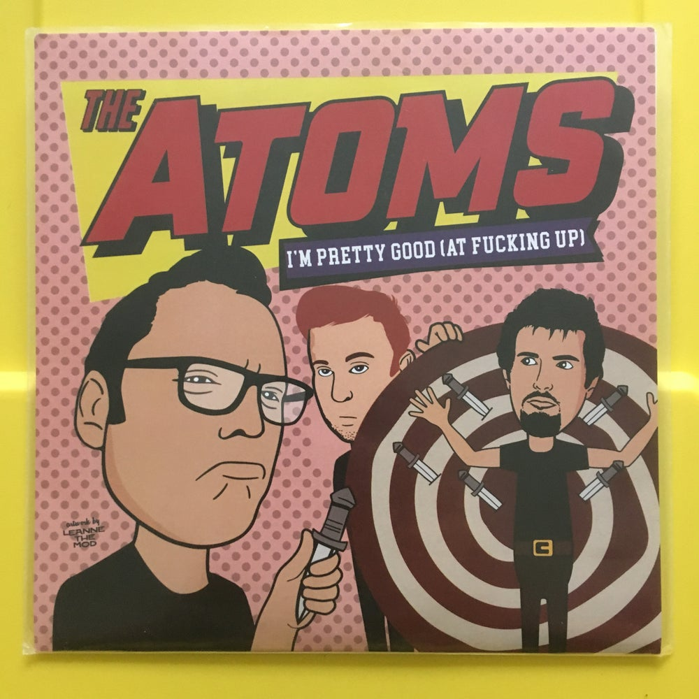 """Image of The Atoms - I'm Pretty Good (At Fucking Up) 7"""""""