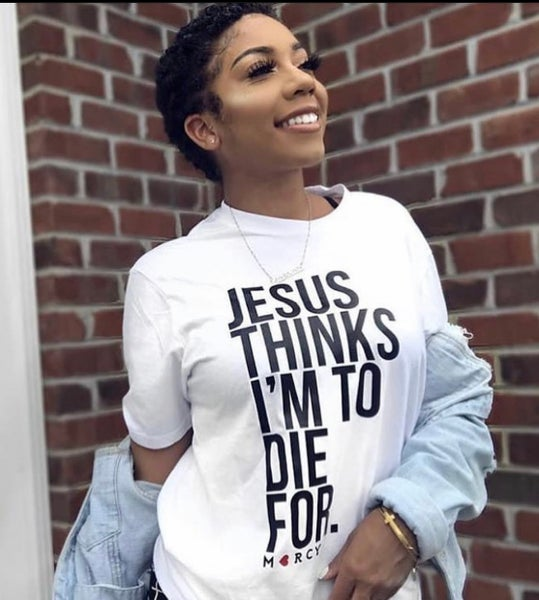 """Image of """"JESUS THINKS I'M TO DIE FOR."""" (white)"""