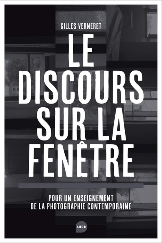 Image of  Le discours sur la fenêtre : Pour un enseignement de la photographie contemporaine