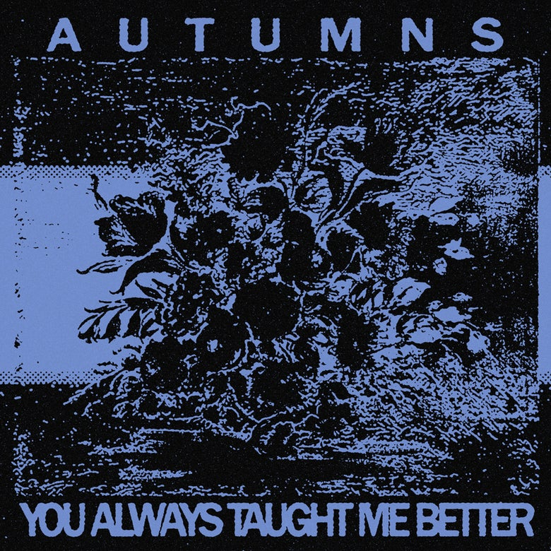 Image of Autumns - You Always Taught Me Better