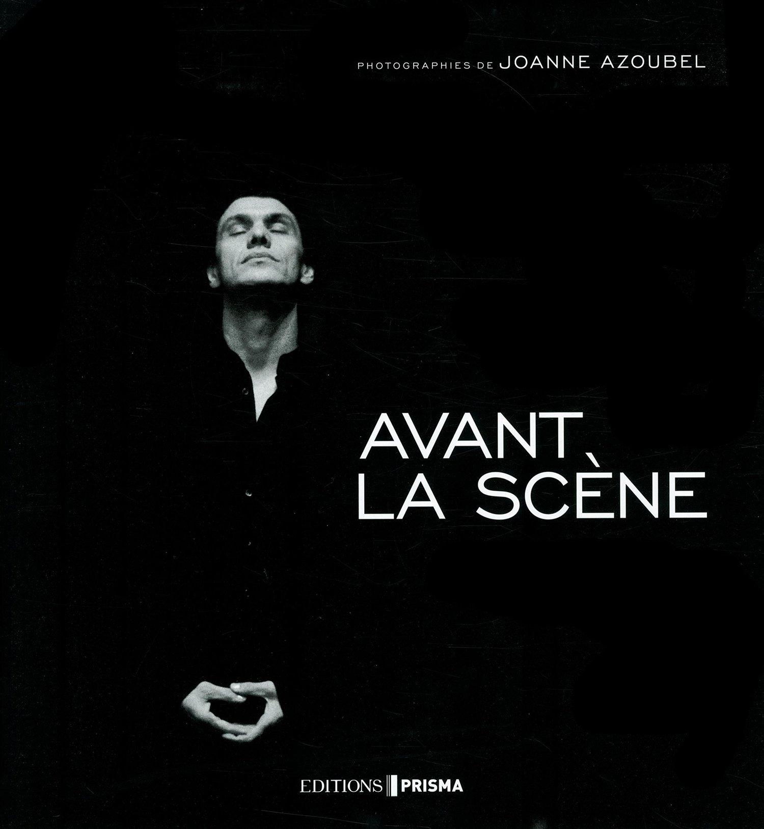 Image of AVANT LA SCENE de Joanne Azoubel/ EDITIONS PRISMA