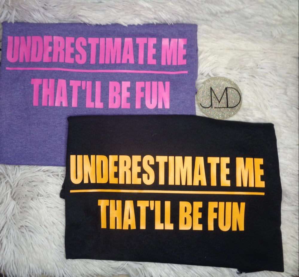 Image of Underestimate Me Shirt