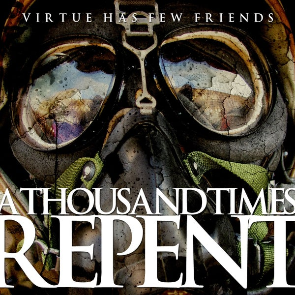 Image of A THOUSAND TIMES REPENT - Virtue Has Few Friends