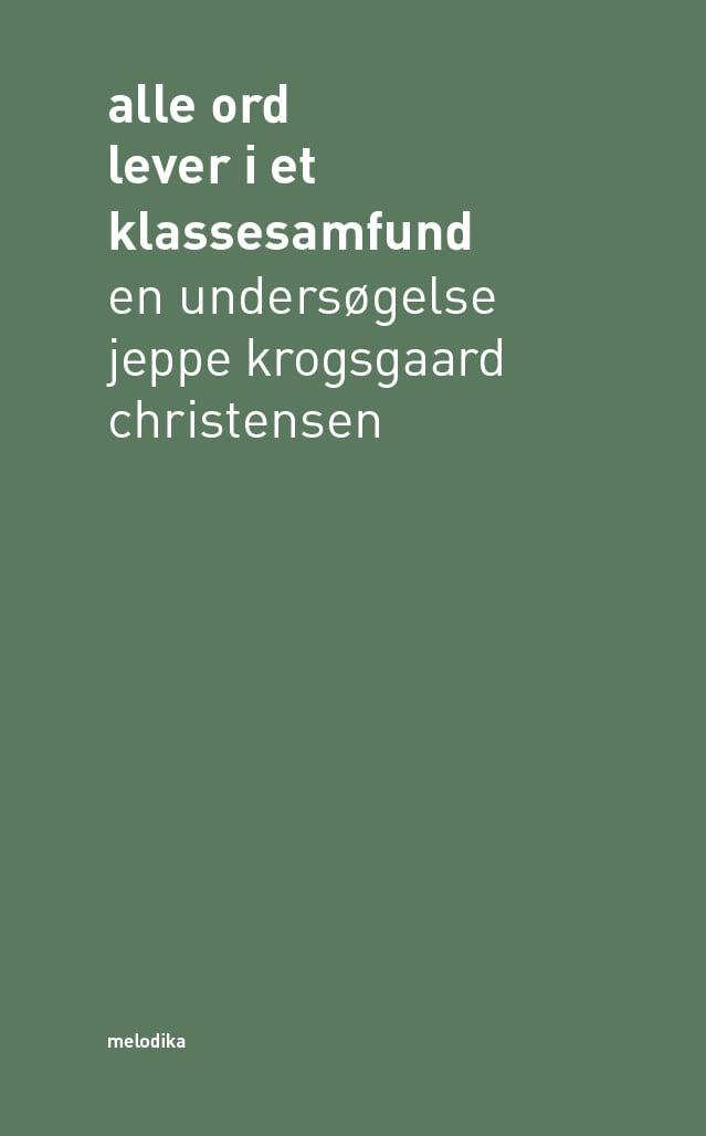Image of Jeppe Krogsgaard Christensen: Alle ord lever i et klassesamfund