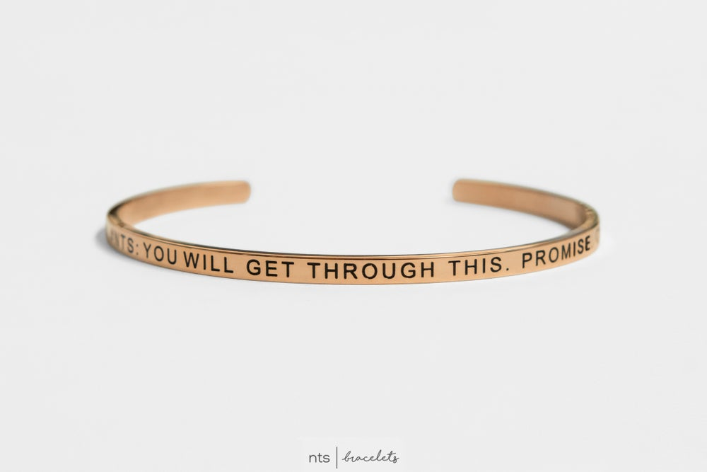 Image of #NTS: YOU WILL GET THROUGH THIS. PROMISE <3 (Rose Gold)