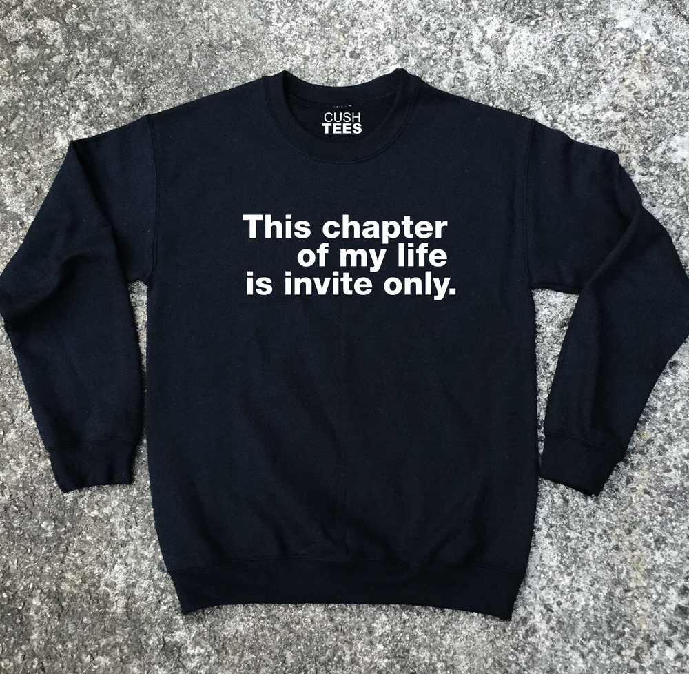 This chapter of my life is invite only. (Unisex) Sweatshirt