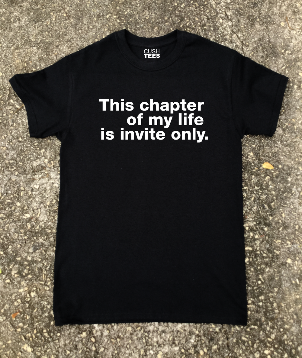 This chapter of my life is invite only. (Unisex) T-shirt
