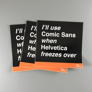 Image of I'll Use Comic Sans When Helvetica Freezes Over Sticker