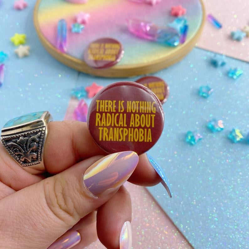 Image of There Is Nothing Radical About Transphobia Button Badge