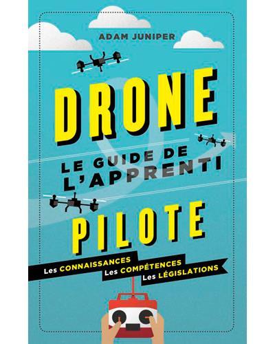 Image of DRONE PILOTE LE GUIDE DE l'APPRENTI de ADAM JUNIPER