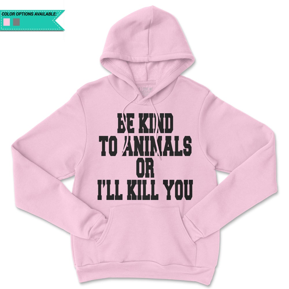 Image of Be Kind To Animals Or I'll Kill You Black Print Edition Hoodie