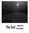 The End: Poems by Arien Reed