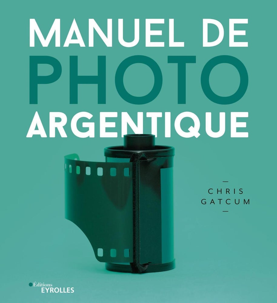 Image of Manuel de photo argentique de Chris Gatcum / EYROLLES