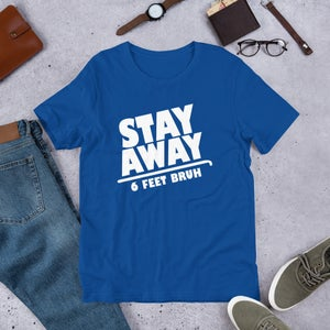 Stay Away 6 Feet Unisex T-Shirt (colors)