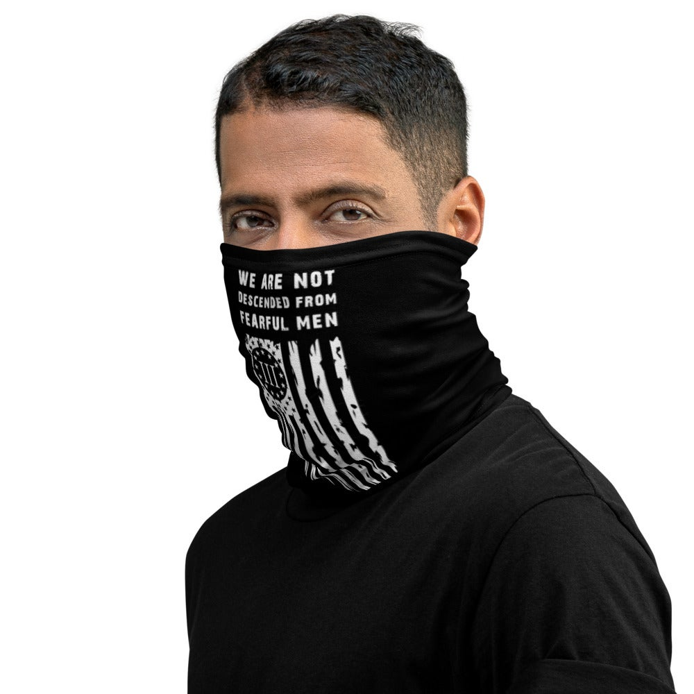 We Are Not Descended From Fearful Men Neck Gaiter