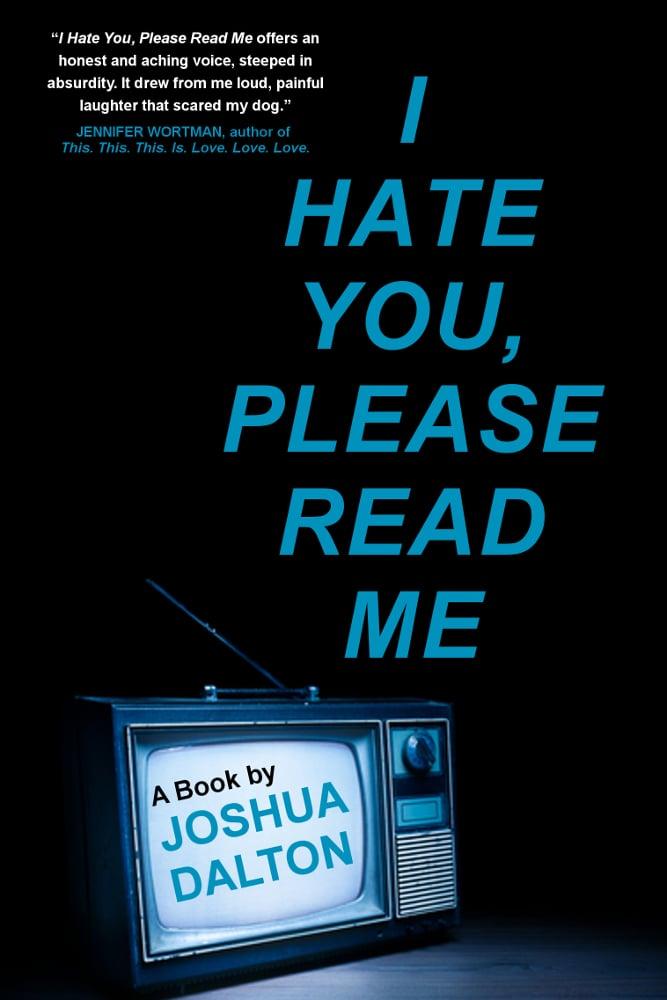 Image of I HATE YOU, PLEASE READ ME: A Book by Joshua Dalton