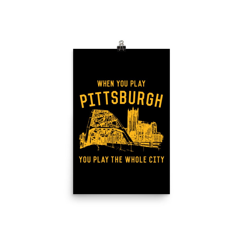 WHEN YOU PLAY PITTSBURGH Gold on Black Poster