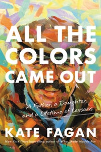 Image of Kate Fagan -- <em>All the Colors Came Out</em> -- SIGNED