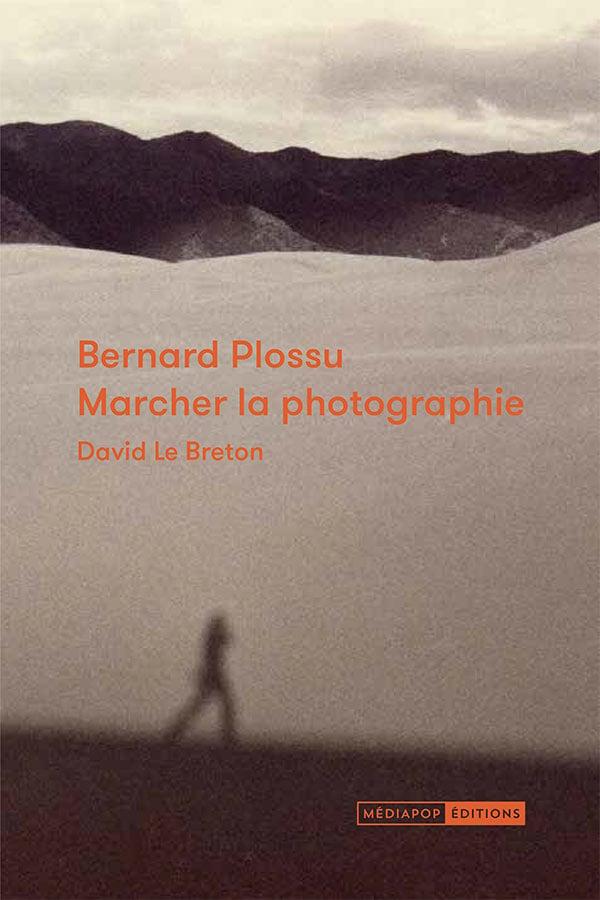 Image of Bernard Plossu : marcher la photographie - Poche de David Le Breton
