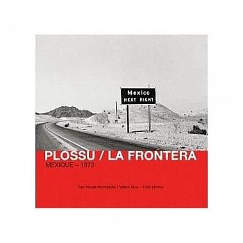 Image of  La Frontera : Mexique 1974 (Français) – 11 septembre 2007 de Bernard Plossu.