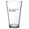 *Fight Hangovers, Not Dogs* Pint Glass!