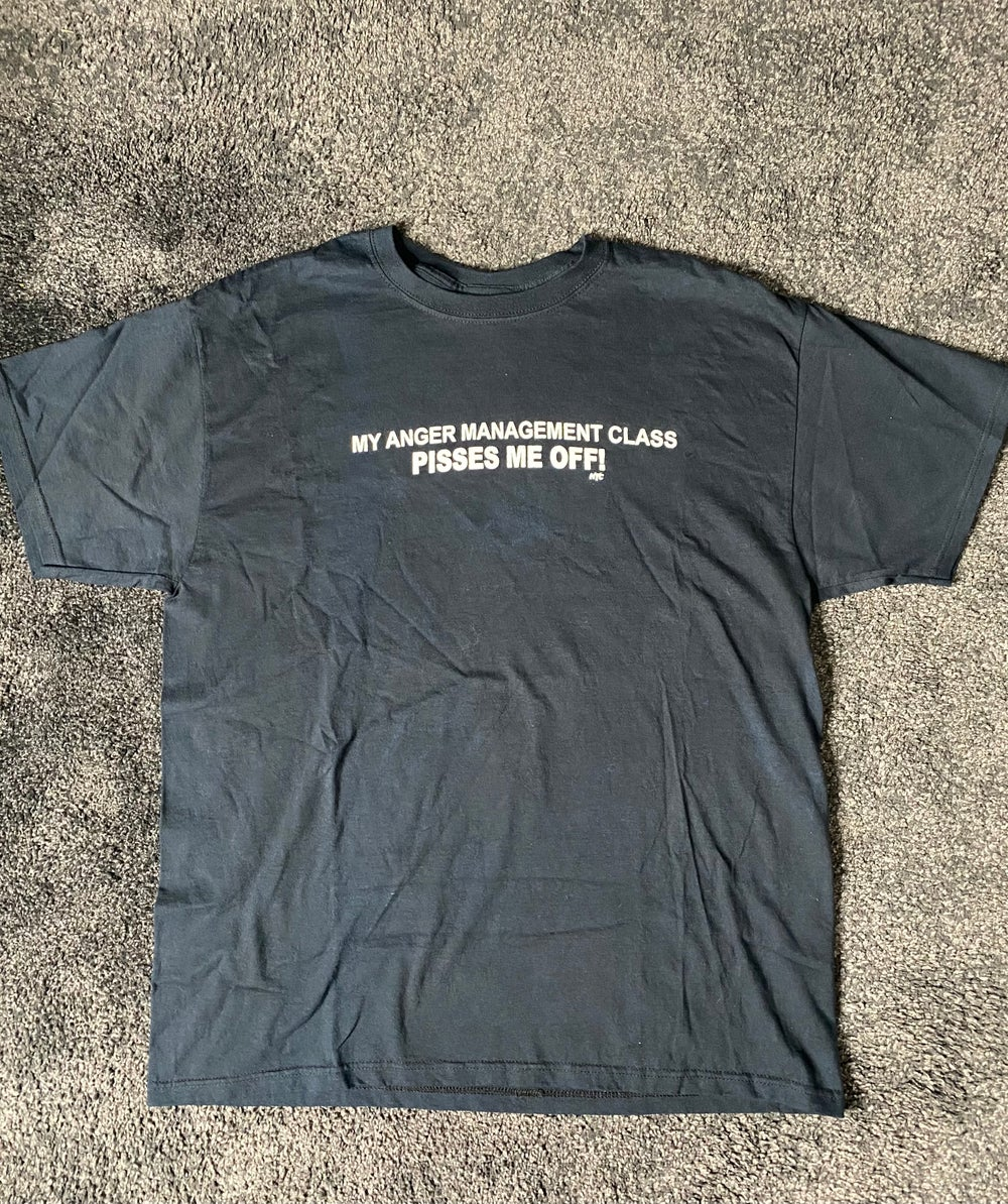 Image of My anger management class pisses me off! (Shirt)