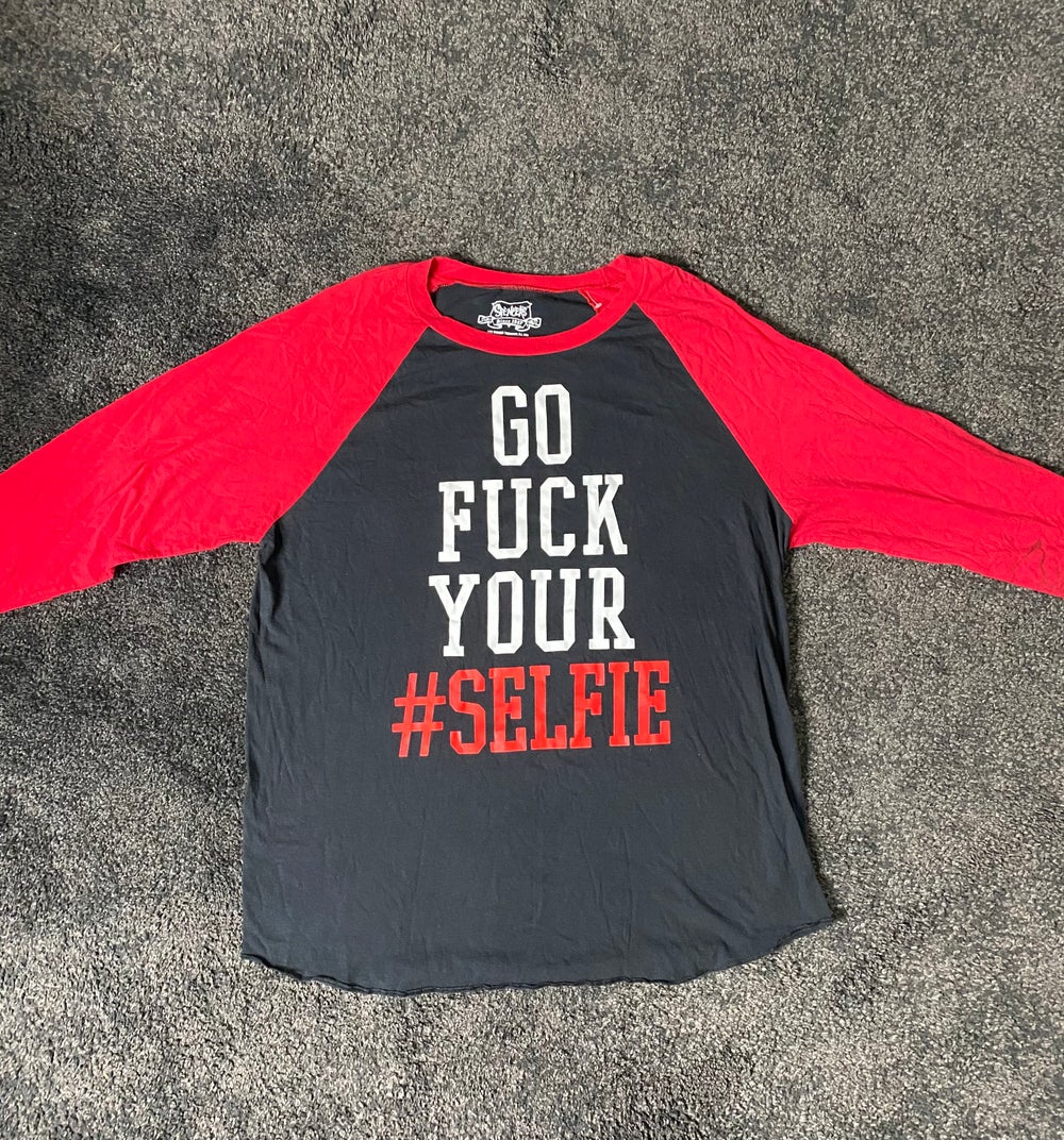 Image of GO FUCK YOUR #SELFIE (Long Sleeve Shirt)