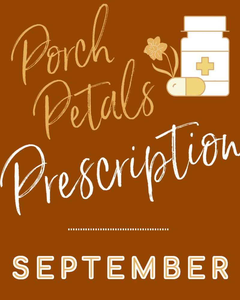 Image of SEPTEMBER Porch Petals PRESCRIPTION
