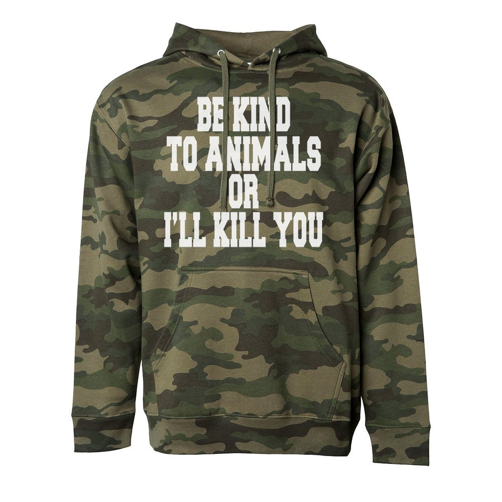 Image of Be Kind To Animals or I'll Kill You Camo Hoodie
