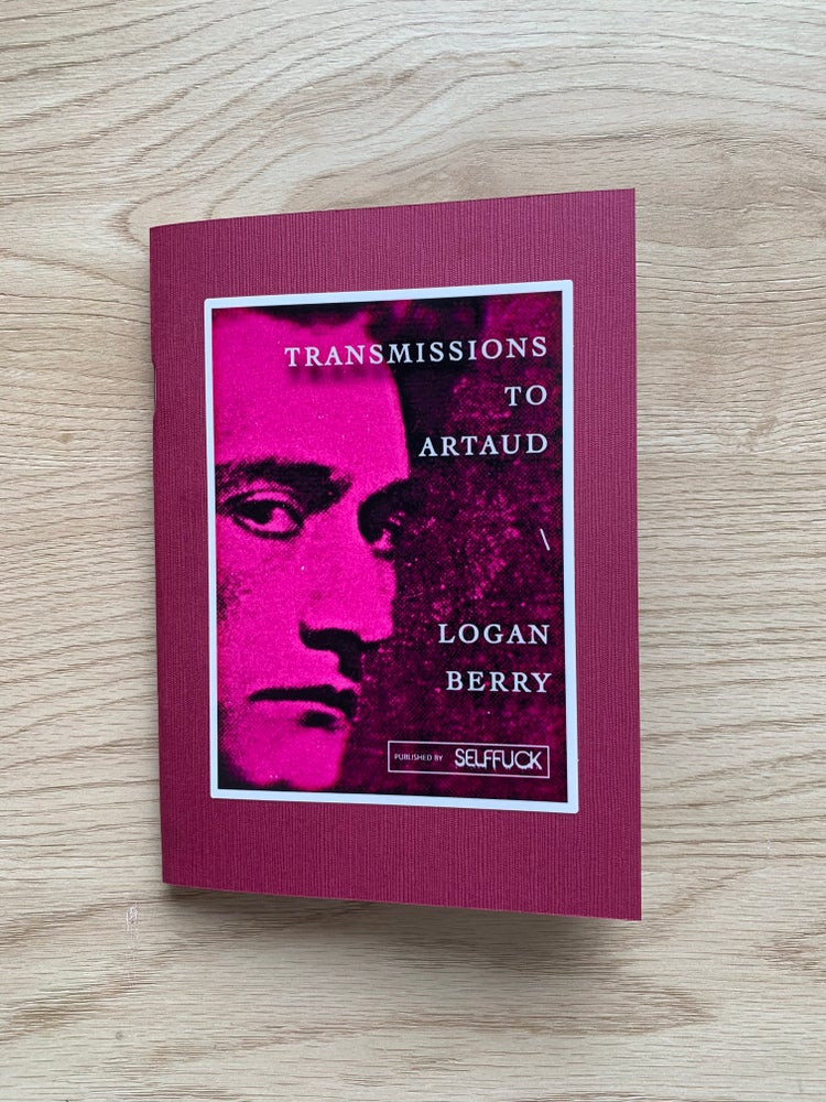 Image of 𝗦𝗙𝟳: TRANSMISSIONS TO ARTAUD BY LOGAN BERRY