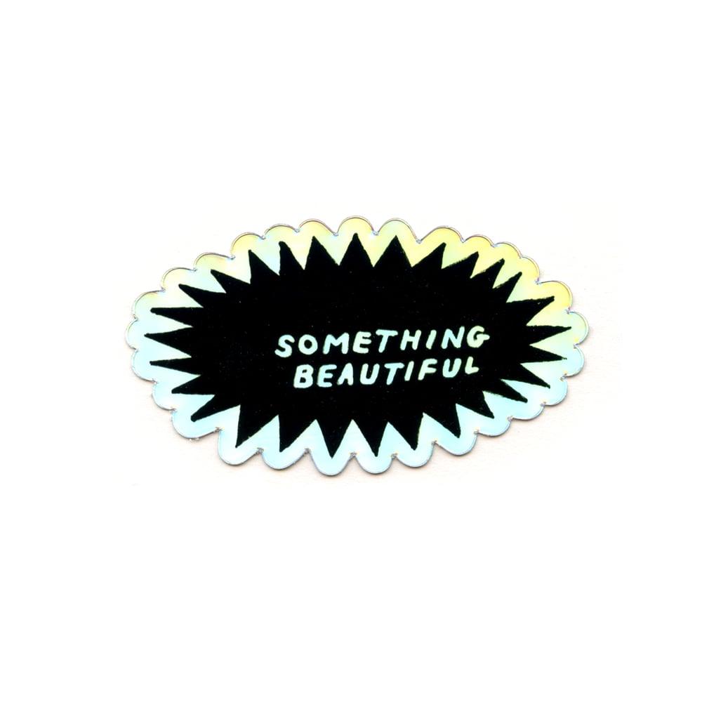 Image of 'Something Beautiful' Holographic Sticker