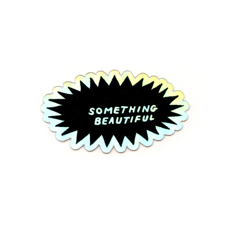 Image of 'Something Beautiful' Holographic Sticker