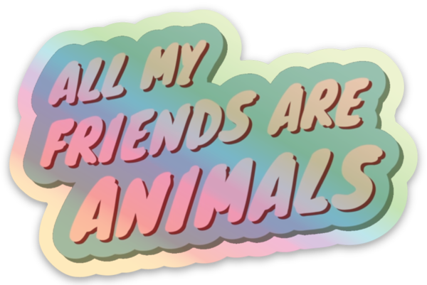Image of All My Friends Are Animals Holographic Sticker