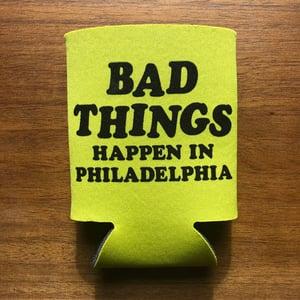 Image of Bad Things Happen In Philadelphia - koozie