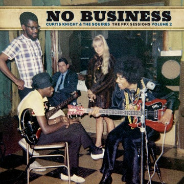 Image of Curtis Knight & The Squires (w/ Jimi Hendrix) -  No Business: The PPX Sessions Volume 2