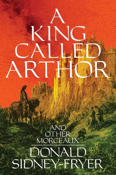 Image of A King Called Arthor and Other Morceaux by Donald Sidney-Fryer