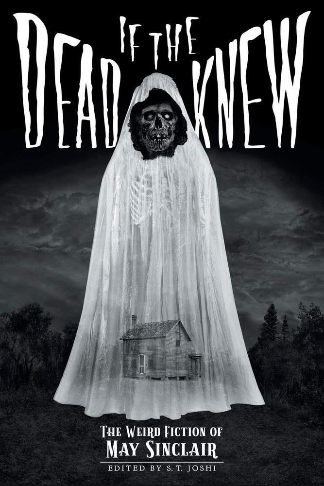 Image of If the Dead Knew: The Weird Fiction of May Sinclair (Classics of Gothic Horror)