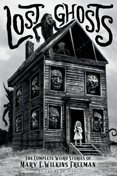 Image of Lost Ghosts: The Complete Weird Stories of Mary E. Wilkins Freeman (Classics of Gothic Horror)