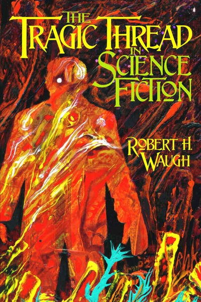 Image of The Tragic Thread in Science Fiction by Robert H. Waugh