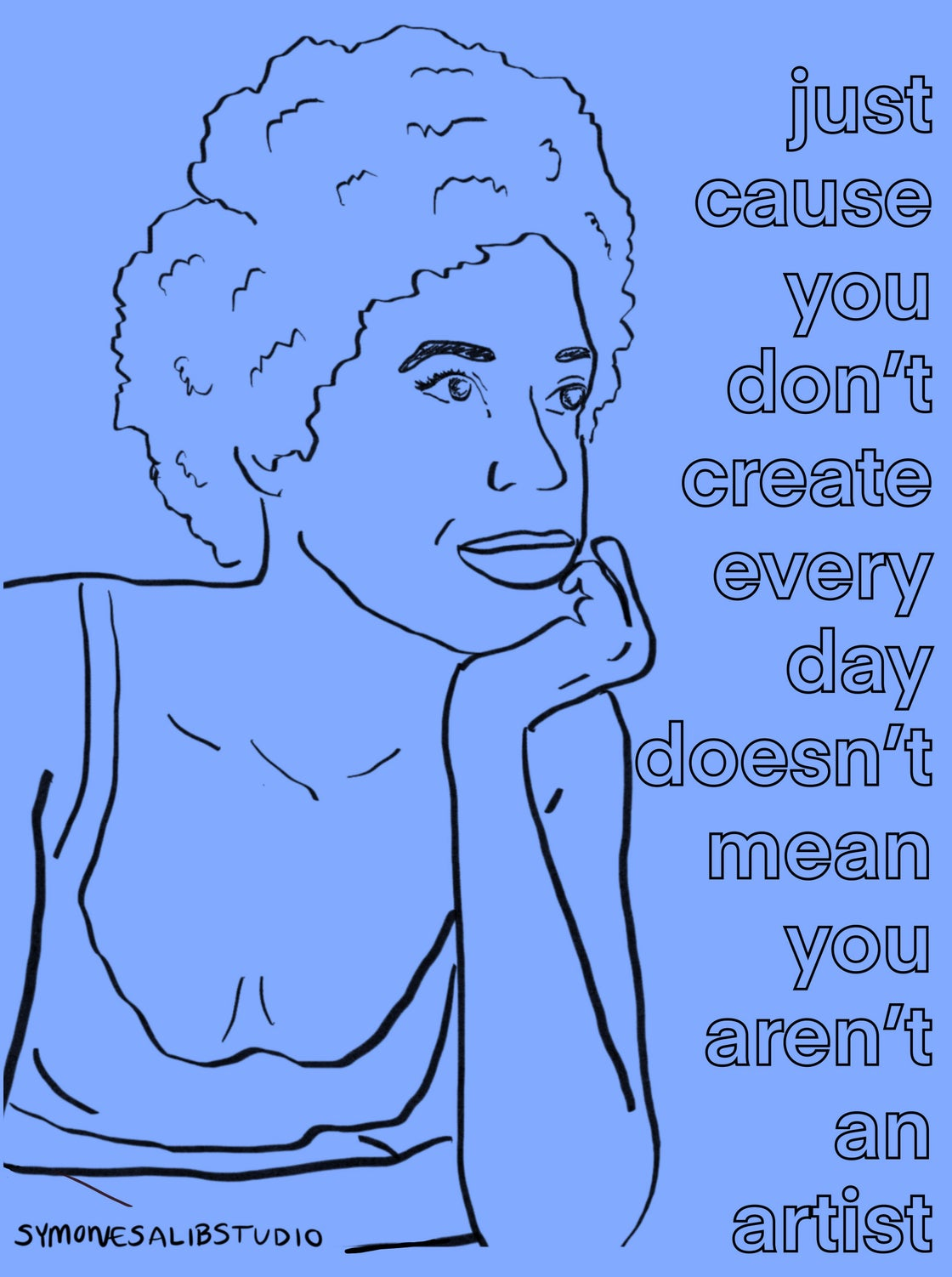 Image of Just Cause You Don't Create Every Day Doesn't Mean You Aren't An Artist