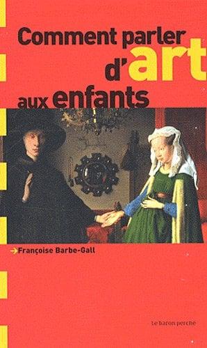Image of  Comment parler d'art aux enfants ? de Françoise Barbe-Gall