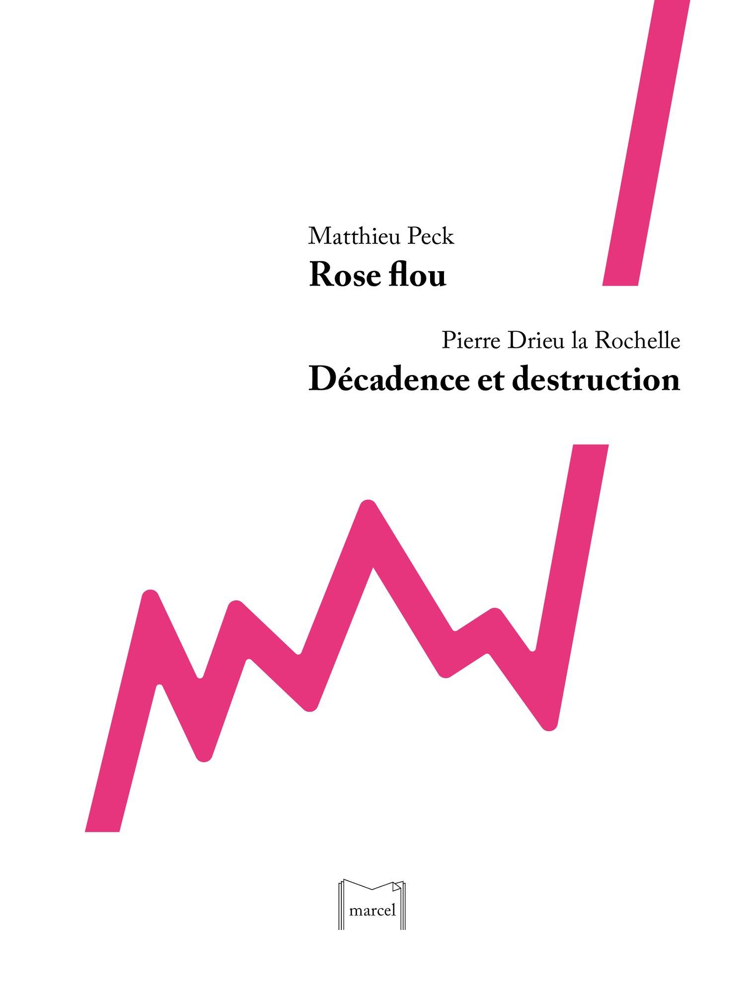 Image of Rose Flou, Matthieu Peck / Décadence et destruction, Pierre Drieu la Rochelle