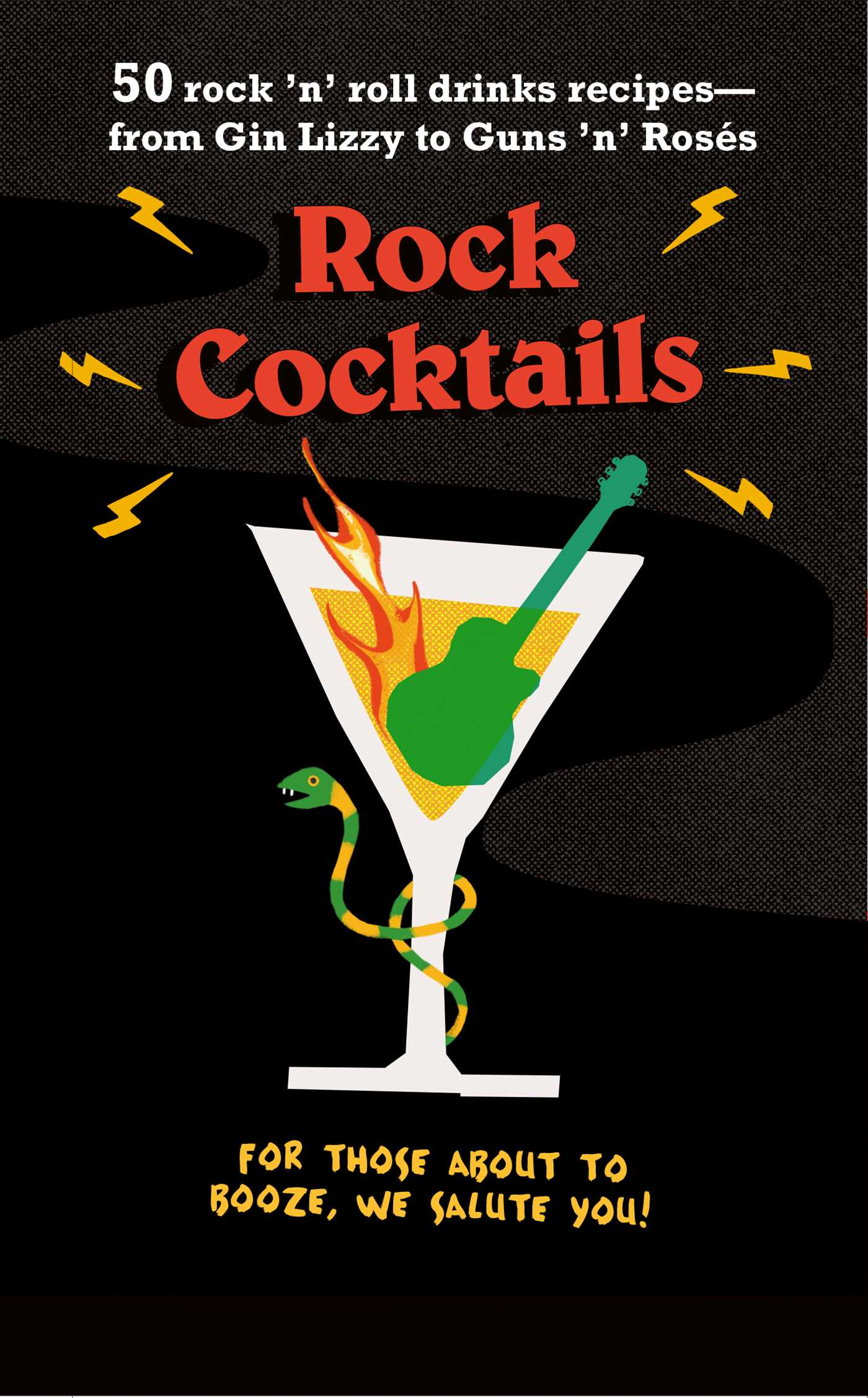 Image of  Rock Cocktails: 50 rock 'n' roll drinks recipes—from Gin Lizzy to Guns 'n' Rosés