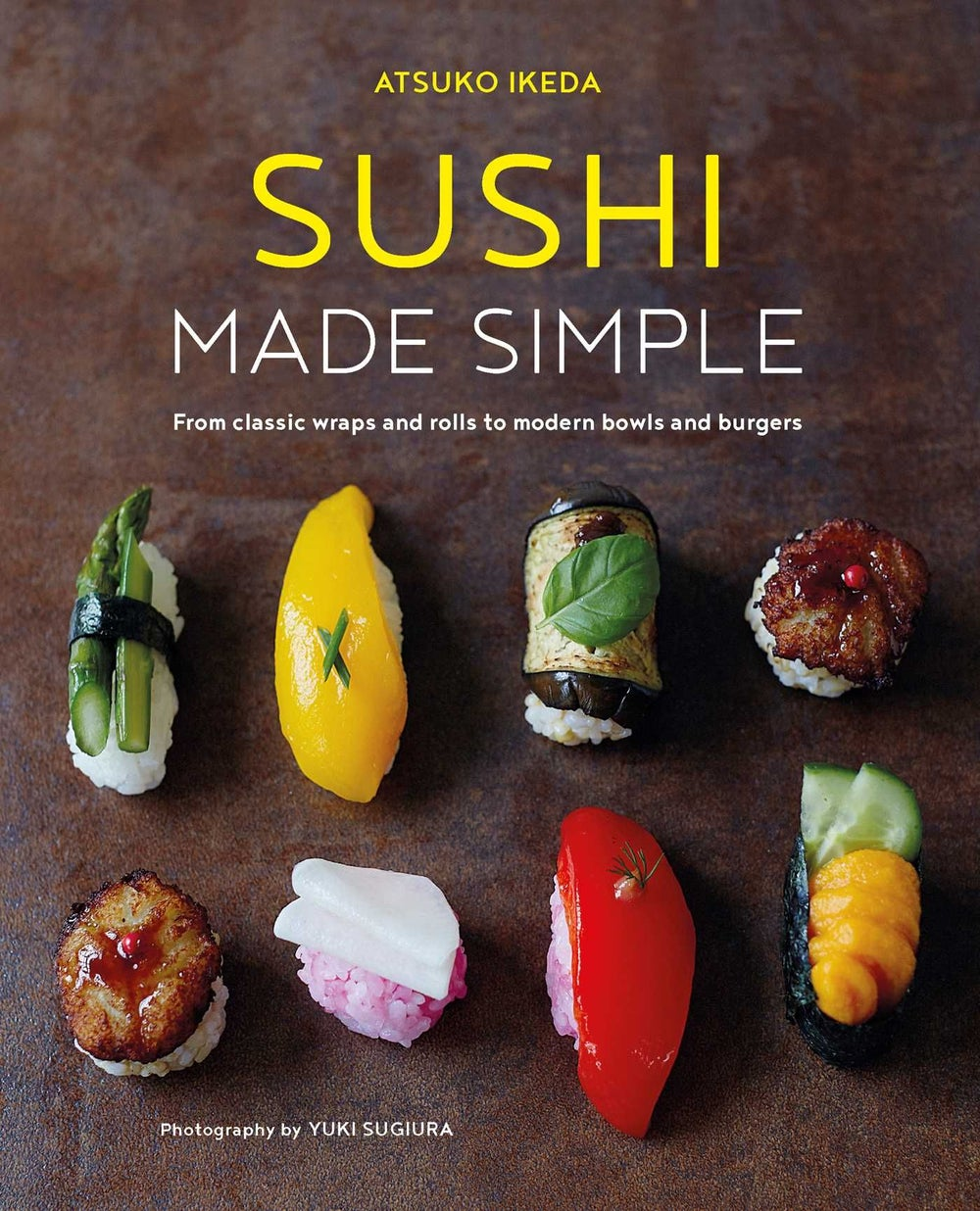 Image of Sushi Made Simple: From classic wraps and rolls to modern bowls and burgers