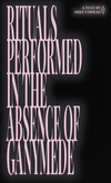 'Rituals Performed in the Absence of Ganymede' by Mike Corrao [SIGNED]