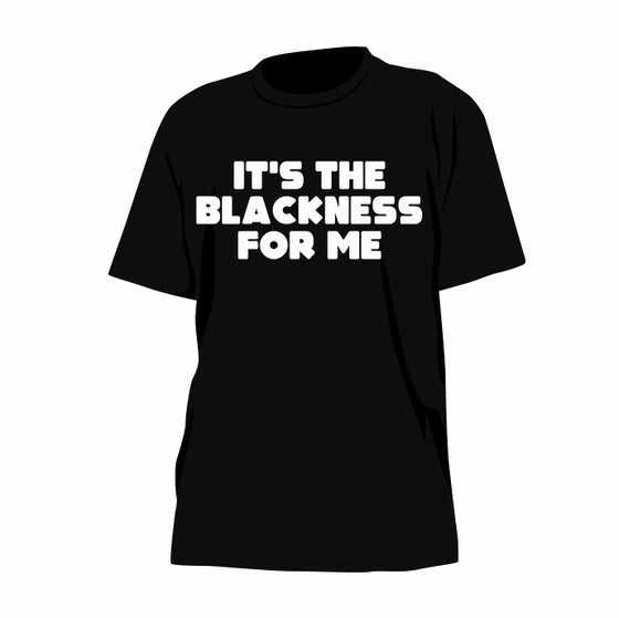 Image of It's The Blackness For Me