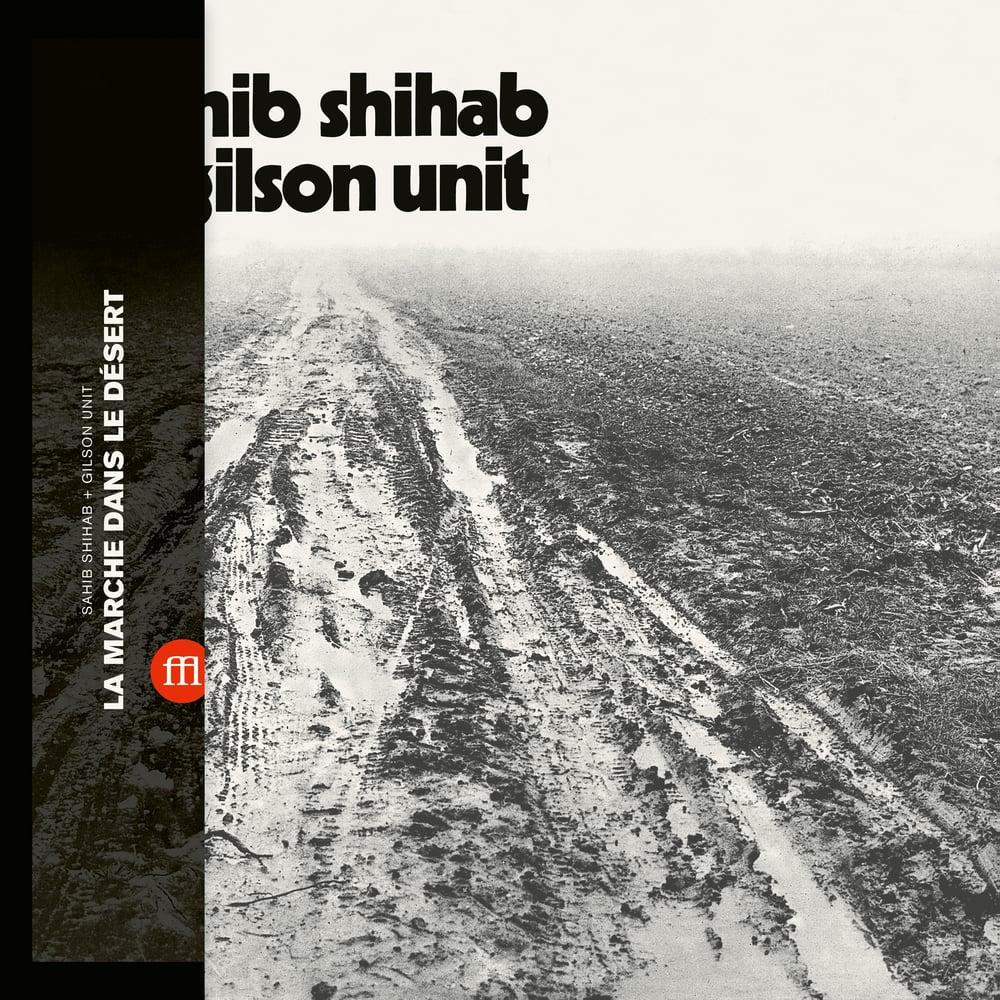 Image of Sahib Shihab + Gilson Unit - La Marche Dans Le Désert (FFL065)