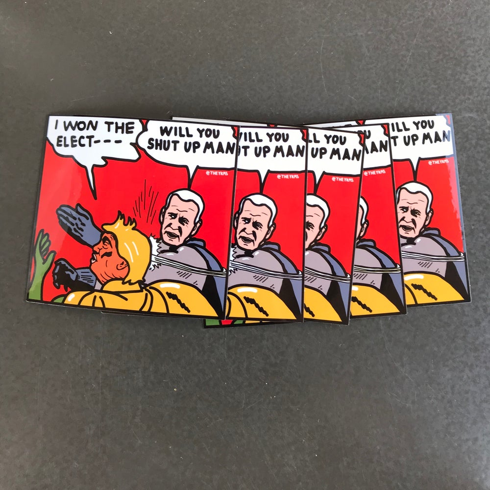 Image of 5 - Shut Up Man Stickers