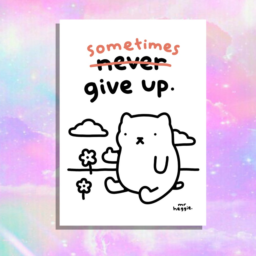 Image of The sometimes give up A3 print