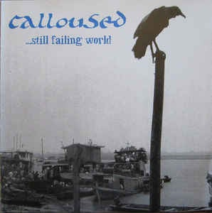 CALLOUSED-...STILL FAILING WORLD 7""
